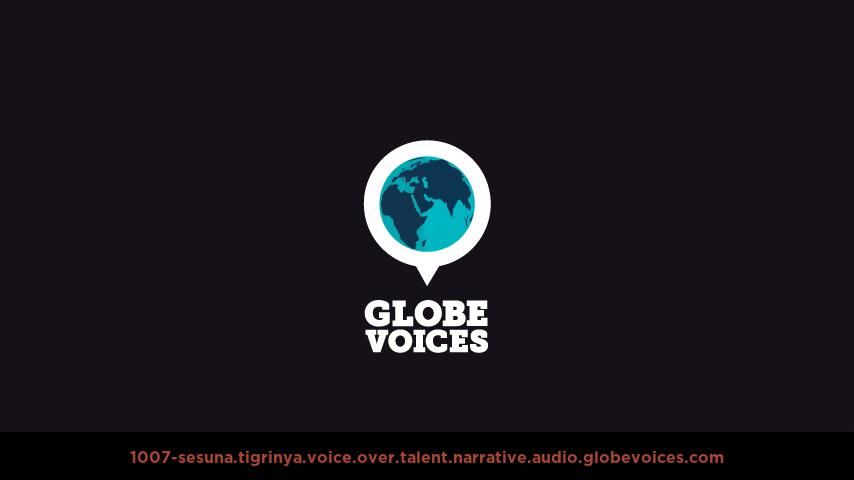 Tigrinya voice over talent artist actor - 1007-Sesuna narrative